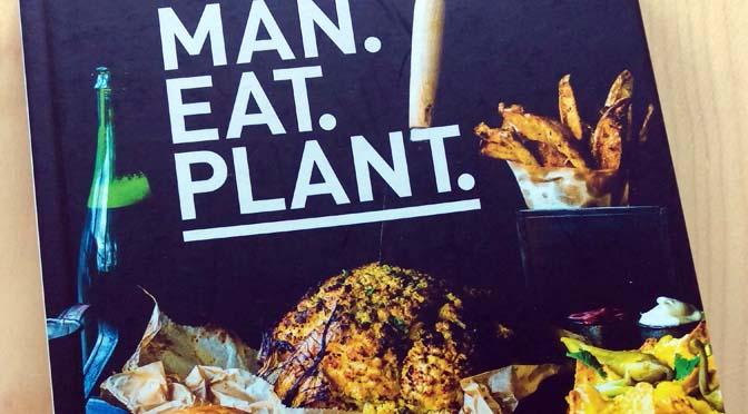 Recensie MAN. EAT. PLANT. – vegan kookboek met stoere recepten